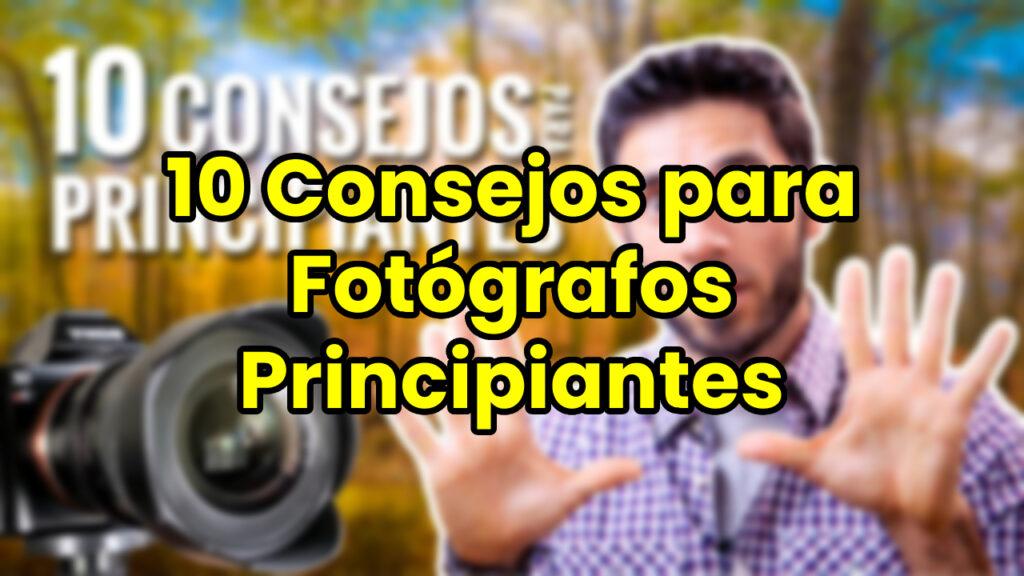 10 Consejos para Fotógrafos Principiantes