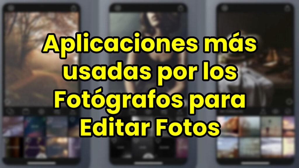 Aplicaciones más usadas por los Fotógrafos para Editar Fotos