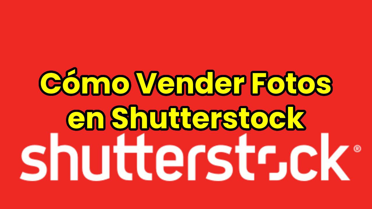Cómo Vender Fotos en Shutterstock