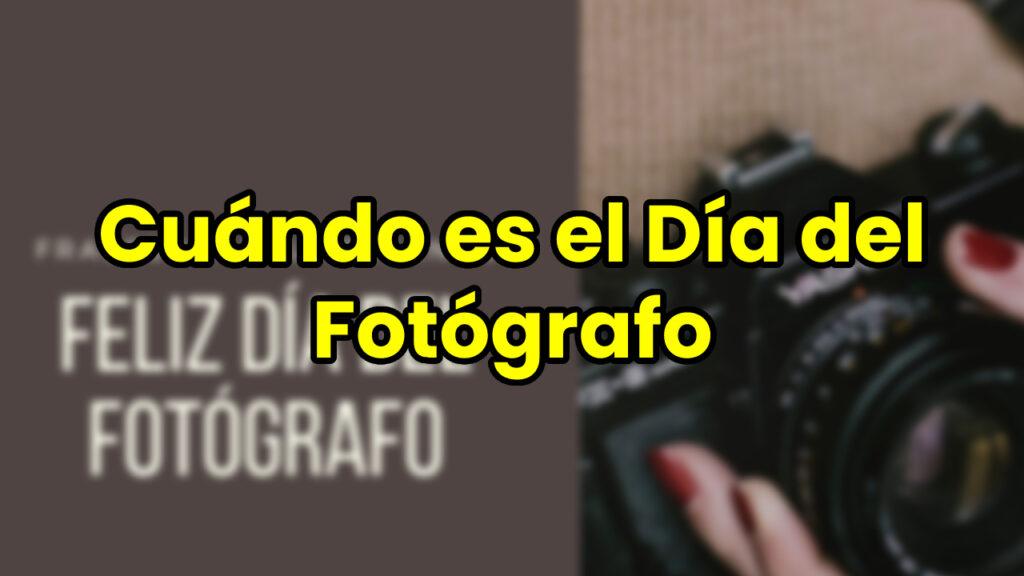 Cuándo es el Día del Fotógrafo