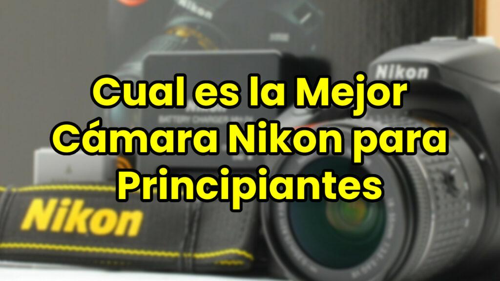Cual es la Mejor Cámara Nikon para Principiantes