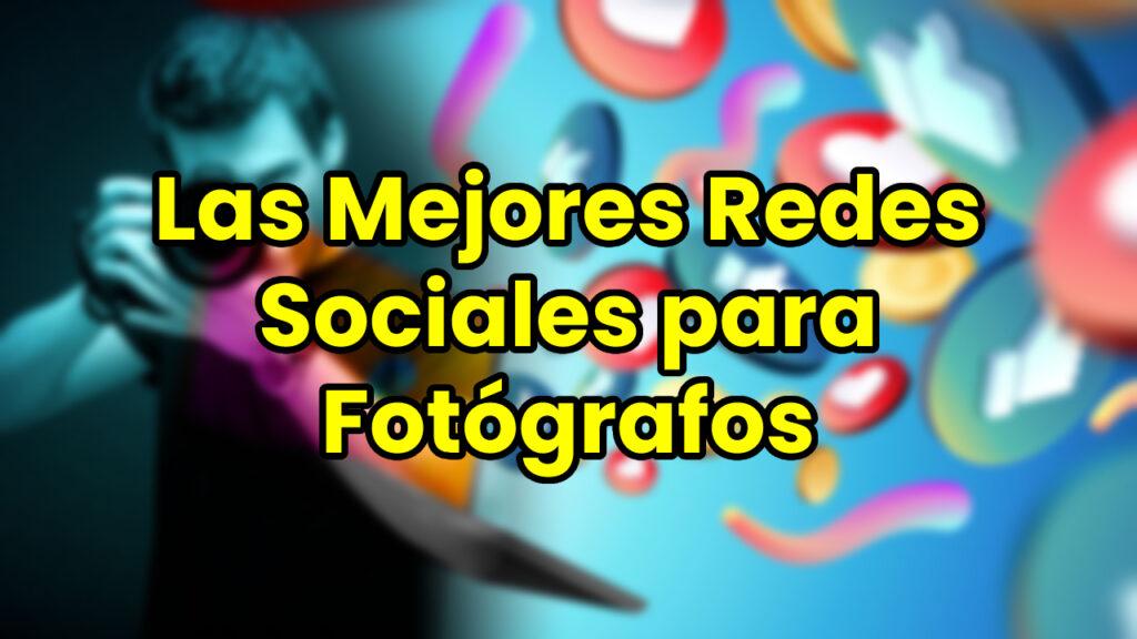 Las Mejores Redes Sociales para Fotógrafos