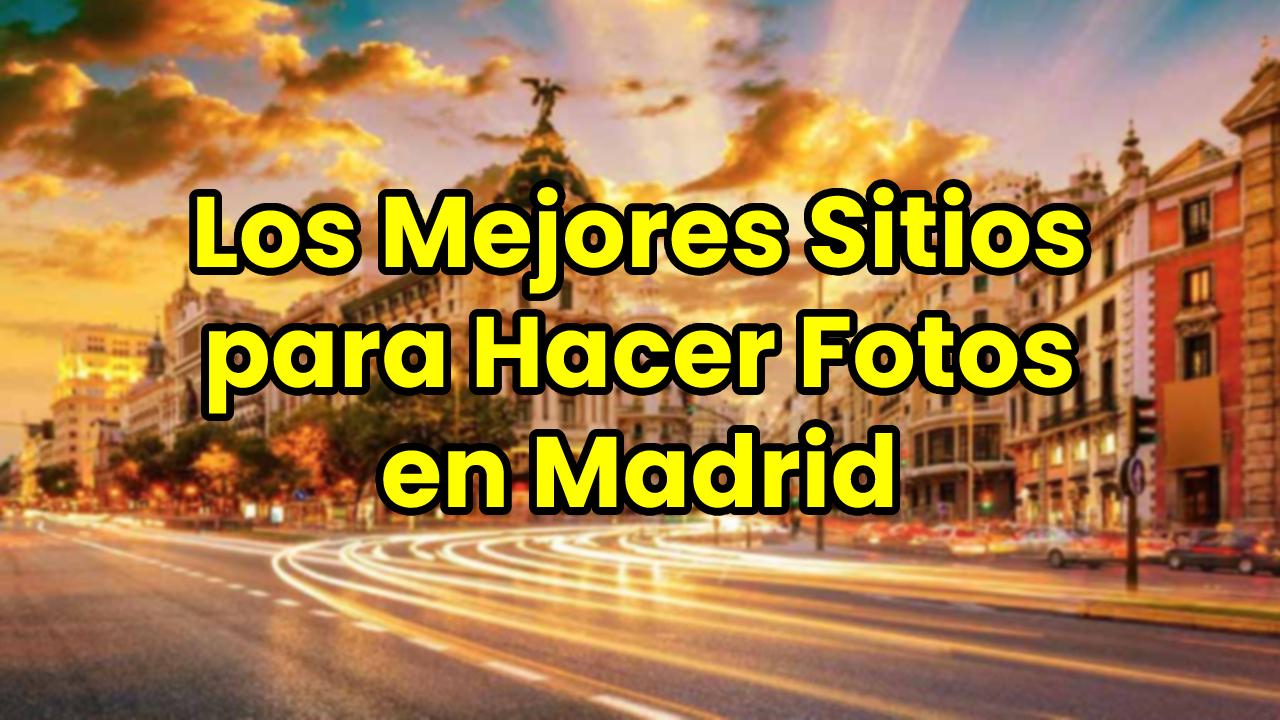 Los mejores sitios para hacer fotos en Madrid